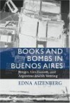 Books and Bombs in Buenos Aires: Borges, Gerchunoff, and Argentine Jewish Writing - Edna Aizenberg
