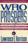 Who Prospers: How Cultural Values Shape Economic And Political Success - Lawrence E. Harrison