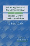 Achieving National Board Certification for School Library Media Specialists: A Study Guide (ALA Editions) - Gail K. Dickinson