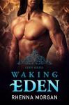 Waking Eden (The Eden Series Book 3) - Rhenna Morgan