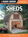 Black & Decker The Complete Guide to Sheds, 2nd Edition: Utility, Storage, Playhouse, Mini-Barn, Garden, Backyard Retreat, More (Black & Decker Complete Guide) - Editors of CPi