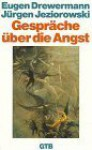 Gespräche über die Angst - Eugen Drewermann, Jürgen Jeziorowski