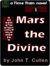 Mars the Divine [A Time Train Novel] - John Cullen