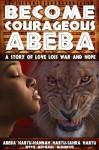 BECOME COURAGEOUS ABEBA: A STORY OF LOVE, LOSS, WAR AND HOPE - Abeba Habtu, Hannah Habtu, Sahra Habtu, Michael Monroe