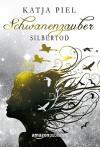 Silbertod (Schwanenzauber, Band 3) - Katja Piel