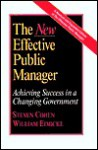 The New Effective Public Manager: Achieving Success in a Changing Government - Steven Cohen, William Eimicke