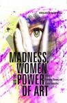 Madness, Women and the Power of Art - Laura Gonzalez, Frances Davies