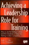Achieving A Leadership Role For Training: How To Use The Baldridge Criteria And Iso Standards To Keep Training Competitive - Judith A. Hale, Odin Westgaard