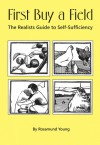 First Buy a Field: The Realist's Guide to Self-Sufficiency - Rosamund Young