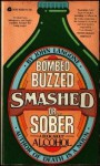 Bombed, Buzzed, Smashed, or ... Sober: A Book about Alcohol - John Langone