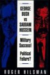 George Bush Vs. Saddam Hussein: Military Success! Political Failure? - Roger Hilsman