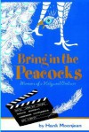Bring in the Peacocks . . . or Memoirs of a Hollywood Producer - Hank Moonjean