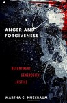 Anger and Forgiveness: Resentment, Generosity, Justice - Martha C. Nussbaum