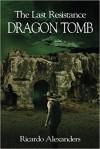 The Last Resistance: Dragon Tomb - Ricardo Alexanders