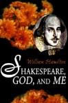 Shakespeare God and Me - William Hamilton