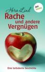 Rache und andere Vergnügen: Eine turbulente Geschichte (German Edition) - Hera Lind