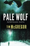 Pale Wolf (Bad Wolf Chronicles) (Volume 2) - Tim McGregor