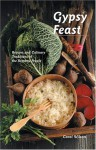Gypsy Feast: Recipes and Culinary Traditions of the Romany People - Carol Wilson