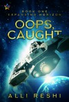 Oops, Caught (Expanding Horizon Book 1) - Alli Reshi