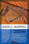 Las 52 Semanas Mas Poderosas En La Vida de Una Familia: Fundamentos Solidos En La Vida Familiar de Un Lider - John C. Maxwell