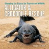 Alligator and Crocodile Rescue: Changing the Future for Endangered Wildlife (Firefly Animal Rescue) - Trish Snyder