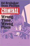 Criminal Volume 7: Wrong Place, Wrong Time - Ed Brubaker