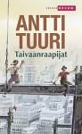 Taivaanraapijat - Antti Tuuri