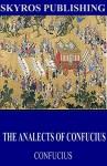 The Analects of Confucius - Confucius, James Legge
