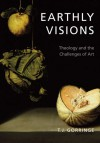 Earthly Visions: Theology and the Challenges of Art - Timothy J. Gorringe, Timothy J. Gorringe