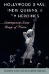 Hollywood Divas, Indie Queens, and TV Heroines: Contemporary Screen Images of Women - Susanne Krimmer, Elisabeth Kord, Elisabeth Krimmer
