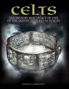 Celts: The History and Legacy of One of the Oldest Cultures in Europe - Martin J. Dougherty