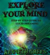 Explore Your Mind: Step By Step Guide To Lucid Dreaming - Kenneth Green