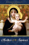Mother of the Saviour: And Our Interior Life - Reginald Garrigou-Lagrange