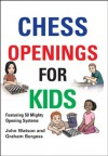 Chess Openings for Kids - Graham Burgess, John Watson