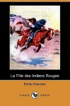 La Fille Des Indiens Rouges (Dodo Press) - Henri Émile Chevalier