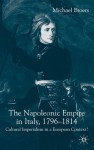 The Napoleonic Empire in Italy, 1796-1814: Cultural Imperialism in a European Context? - Michael Broers