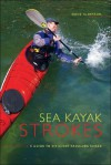 Sea Kayak Strokes: A Guide to Efficient Paddling Skills - Doug Alderson