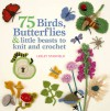 75 Birds, Butterflies & little beasts to knit and crochet - Lesley Stanfield