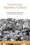Empowering Squatter Citizen: Local Government, Civil Society, And Urban Poverty Reduction - Diana Mitlin
