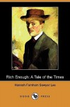 Rich Enough: A Tale of the Times (Dodo Press) - Hannah Farnham Sawyer Lee