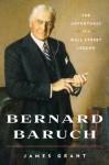 Bernard Baruch: The Adventures of a Wall Street Legend - James Grant