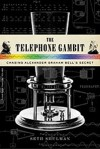 The Telephone Gambit: Chasing Alexander Graham Bell's Secret - Seth Shulman