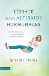 Librate de Los Altibajos Hormonales: Domina Los Sintomas Fiscos, Mentales y Espirituales del Spm y La Menopausia - Lorraine Pintus