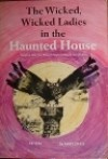 The Wicked, Wicked Ladies in the Haunted House - Mary Chase