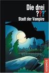 Die drei ???. Stadt der Vampire (Die drei Fragezeichen, #140). - Marco Sonnleitner
