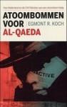 Atoombommen voor Al-Qaeda: hoe Nederland en de CIA Pakistan aan de atoombom hielp - Egmont R. Koch, Hans Keizer