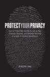Protect Your Privacy: How to Protect Your Identity as well as Your Financial, Personal, and Computer Records in an Age of Constant Surveillance - Duncan Long
