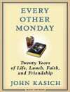 Every Other Monday: Twenty Years of Life, Lunch, Faith, and Friendship - John Kasich, Daniel Paisner, John Pruden