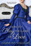 How to Play the Game of Love - Harmony Williams