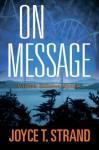 On Message: A Jillian Hillcrest Mystery - Joyce T. Strand